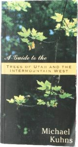 A Guide to the Trees of Utah and the Intermountain West Michael Kuhns, Author Utah State University Press Photo taken of personal copy by Ron Hellstern, Photographer Used with permission